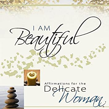 I Am Beautiful - Affirmations for the Delicate Woman