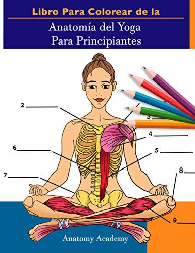 Libro Para Colorear de la Anatomía del Yoga Para Principiantes: 50+ Ejercicios...