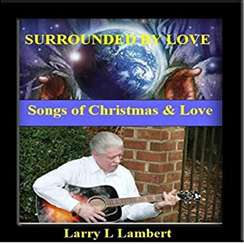 Surrounded By Love: Songs of Christmas & Love