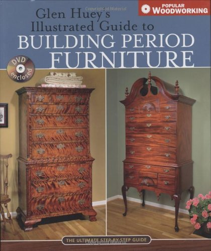 Glen Huey's Illustrated Guide to Building Period Furniture: The Ultimate Step-by-Step Guide (Popular Woodworking)