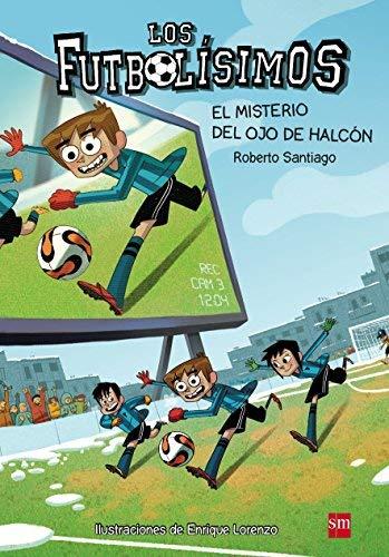 Los futbolísimos 4. El misterio del ojo de halcón by Roberto Santiago(2014-04-01)
