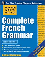 Complete French Grammar (Practice Makes Perfect)