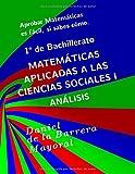Aprobar matemáticas es fácil, si sabes cómo: Matemáticas aplicadas a las Ciencias Sociales I. Análisis