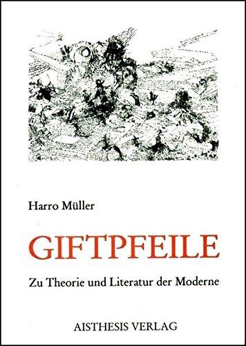 Giftpfeile: Zur Theorie und Literatur der Moderne