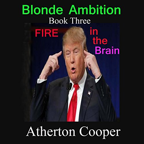 Fire in the Brain     Blonde Ambition, Book 3              By:                                                                                                                                 Atherton Cooper                               Narrated by:                                                                                                                                 Atherton Cooper                      Length: 51 mins     Not rated yet     Overall 0.0