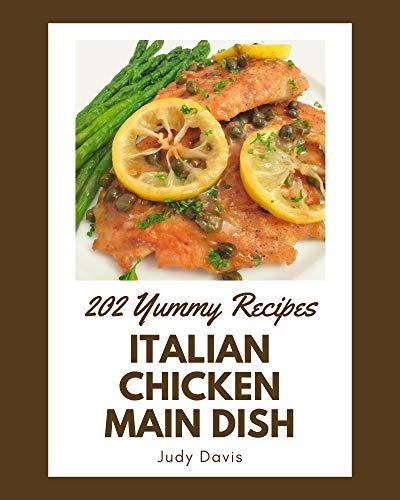 202 Yummy Italian Chicken Main Dish Recipes: Best-ever Yummy Italian Chicken Main Dish Cookbook for Beginners (English Edition)