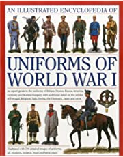 Illustrated Encyclopedia of Uniforms of World War I: An Expert Guide to the Uniforms of Britain, France, Russia, America, Germany and Austria-Hungary, ... Italy, Serbia, the Ottomans, Japan and More