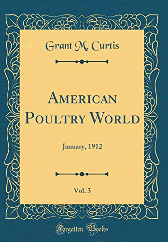American Poultry World, Vol. 3: January, 1912 (Classic Reprint)