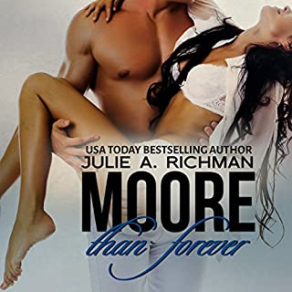 Moore than Forever     Needing Moore Series, Volume 3              By:                                                                                                                                 Julie A. Richman                               Narrated by:                                                                                                                                 Paul Woodson                      Length: 9 hrs and 7 mins     69 ratings     Overall 4.6