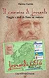 Il cammino di Leonardo: Viaggio a piedi da Roma ad Amboise (Leonardo 1516 Vol. 1)