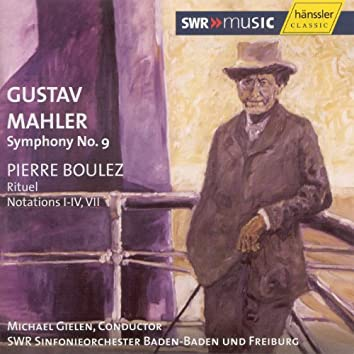 Mahler: Symphony No.  9 in D Major / Boulez: Rituel / Notations I - IV, VII
