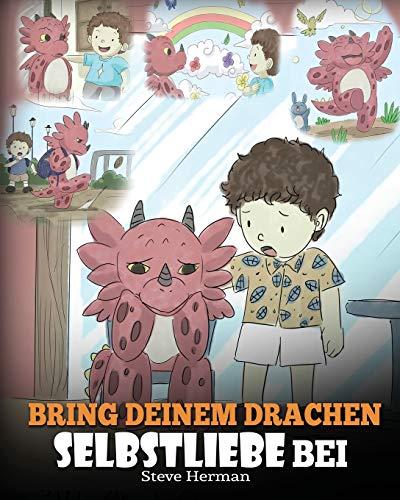 Bring deinem Drachen Selbstliebe bei: (Train Your Dragon To Love Himself) Ein Drachenbuch, das Kindern positive Selbstbekräftigungen gibt. Eine süße ... ermutigen. (My Dragon Books Deutsch, Band 13)