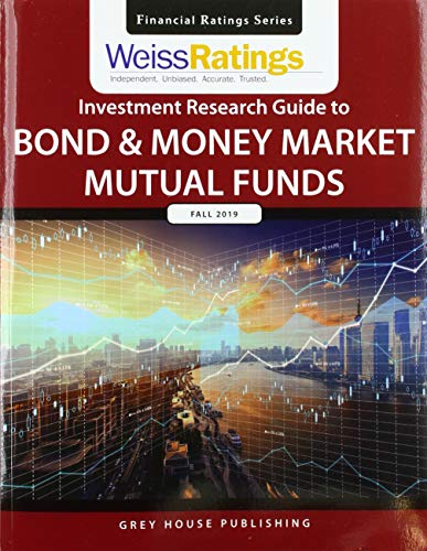 Weiss Ratings Investment Research Guide to Bond & Money Market Mutual Funds, Fall 2019: 0 (Financial Ratings Series)