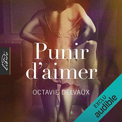 Punir d'aimer                   By:                                                                                                                                 Octavie Delvaux                               Narrated by:                                                                                                                                 Octavie Delvaux                      Length: 10 hrs and 6 mins     Not rated yet     Overall 0.0