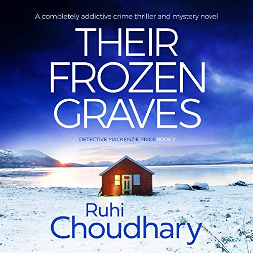 Their Frozen Graves: A Completely Addictive Crime Thriller and Mystery Novel (Detective Mackenzie Price, Book 2)