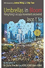 Umbrellas in Bloom: Hong Kongs Occupy Movement Uncovered Paperback