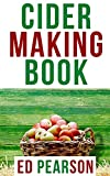 Cider Making Book : The Master Guide To Learning Unique Techniques for Fermenting and Flavoring Your Favorite And Amazing Cider (English Edition)