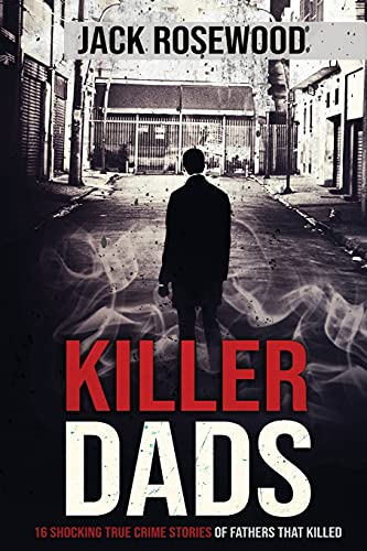 Compare Textbook Prices for Killer Dads: 16 Shocking True Crime Stories of Fathers That Killed  ISBN 9781648450792 by Rosewood, Jack