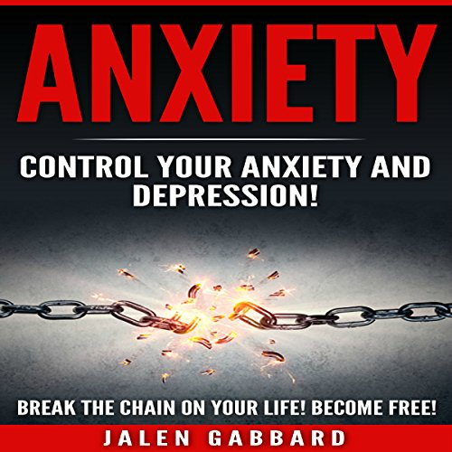 Anxiety: Control Your Anxiety and Depression! audiobook cover art