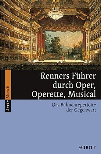 Renners Führer durch Oper, Operette, Musical: Das Bühnenrepertoire der Gegenwart (Serie Musik)
