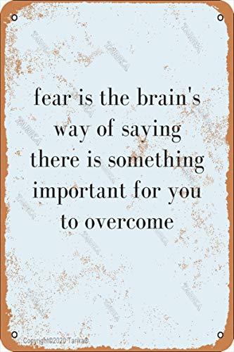 Fear Is The Brain'S Way Of Saying Metal 20.3 x 30.4 cm Retro Look Decoración Art Sign para el hogar, cocina, baño, granja, jardín, garaje, citas inspiradoras para decoración de pared