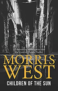 Children of the Sun : The bestselling investigation into the slums of postwar Naples by [Morris West]