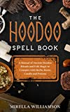 The Hoodoo Spell Book: A Manual of Ancient Hoodoo Rituals and Folk Magic to Conspire with Herbs, Roots, Candles and Potions.