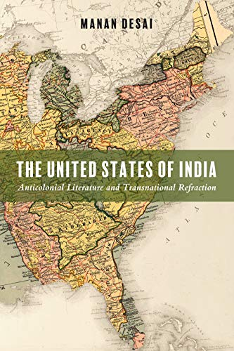 The United States of India: Anticolonial Literature and Transnational Refraction (Asian American History & Cultu)