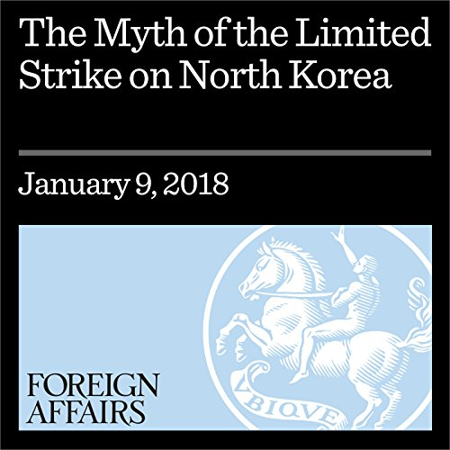 The Myth of the Limited Strike on North Korea audiobook cover art