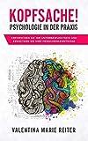 Kopfsache! - Psychologie in der Praxis: Erforschen Sie Ihr Unterbewusstsein und erweitern Sie Ihre Menschenkenntnisse - Valentina Marie Reiter