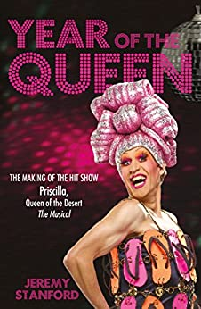 Year of the Queen: The Making of the Hit Show Priscilla Queen of the Desert the Musical by [Jeremy Stanford]