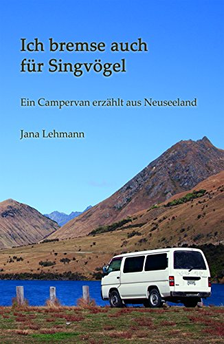 Ich bremse auch für Singvögel: Ein Campervan erzählt aus Neuseeland
