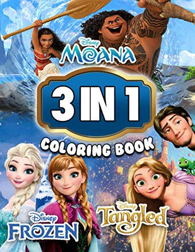 3 In 1 Coloring Book: Tangled Moana Frozen: A Special Gift For Fans Of Tangled, Moana, And Frozen With Five-Star Quality Illustrations To Color And Leave All Stress Behind