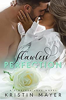 Flawless Perfection (A Timeless Love Novel Book 2) by [Kristin Mayer]
