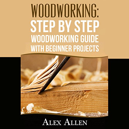 Woodworking: Step by Step Woodworking Guide With Beginner Projects audiobook cover art