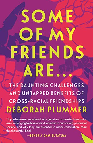 Some of My Friends Are…: The Daunting Challenges and Untapped Benefits of Cross-Racial Friendships