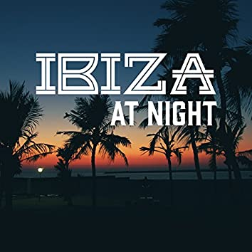 Ibiza at Night – Dance Music, Party Hits, Deep Relax, Chill Afterhours