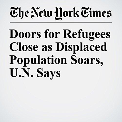 Doors for Refugees Close as Displaced Population Soars, U.N. Says copertina
