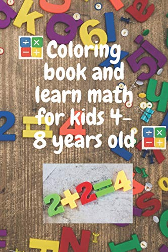 Coloring book and learn math for kids 4-8 years old: Children's book for coloring shapes, learning arithmetic and math / very simple and uncomplicated book for 4-8 years old