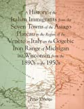 A History of the Italian Immigrants from the Seven Towns of the Asiago Plateau In the Region of the...