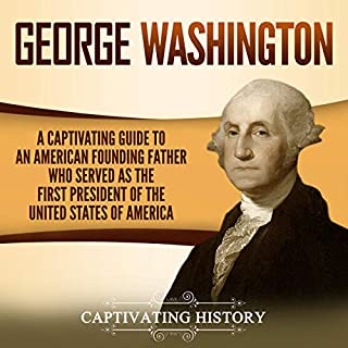 George Washington: A Captivating Guide to an American Founding Father Who Served as the First President of the United States of America audiobook cover art