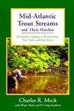 Mid-Atlantic Trout Streams and Their Hatches: Overlooked Angling in Pennsylvania, New York, and New Jersey (Trout Streams)