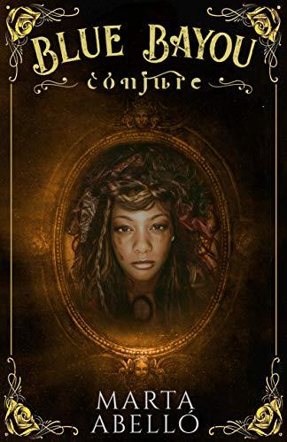 Blue Bayou: Conjure : (Misterio, magia, historia y amor en Nueva Orleans.)
