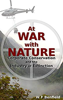 At War with Nature - Corporate Conservation and the Industry of Extinction by [William Benfield]