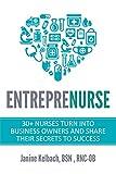 Entreprenurse: 30+ Nurses Turn Into Business...