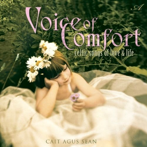 Voice of Comfort: Celtic Songs of Love & Life by Avalon