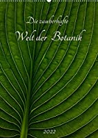 Die zauberhafte Welt der Botanik (Wandkalender 2022 DIN A2 hoch): Natuerliche Kunstwerke der exotischen Botanik (Monatskalender, 14 Seiten )