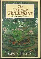 The Garden Triumphant: A Victorian Legacy