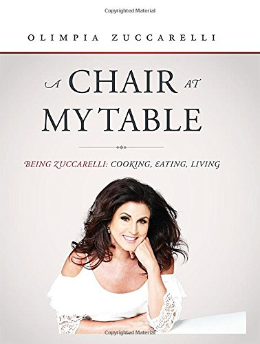A Chair at My Table: Being Zuccarelli: Cooking, Eating, Living