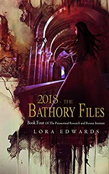 2018 The Bathory Files: Book 4 in the Paranormal Research and Rescue Institute Series by [Lora Edwards]